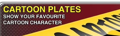 Cartoon Show Plates to your own specification.